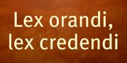 Lex orandi, lex credendi