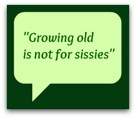Growing Old Is Not For Sissies