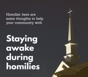 Homilist - how to help with Staying awake during homiles