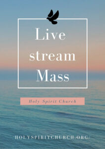 Live stream Mass - Holy Spirit Catholic Church in San Jose CA